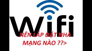 Nên lắp đặt wifi nhà mạng nào chạy khỏe nhất?